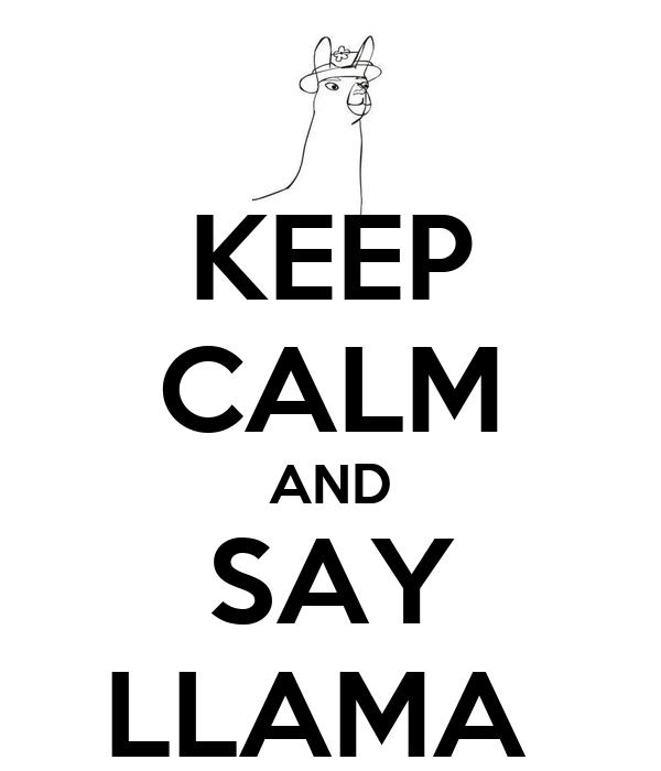 KEEP CALM AND SAY LLAMA
