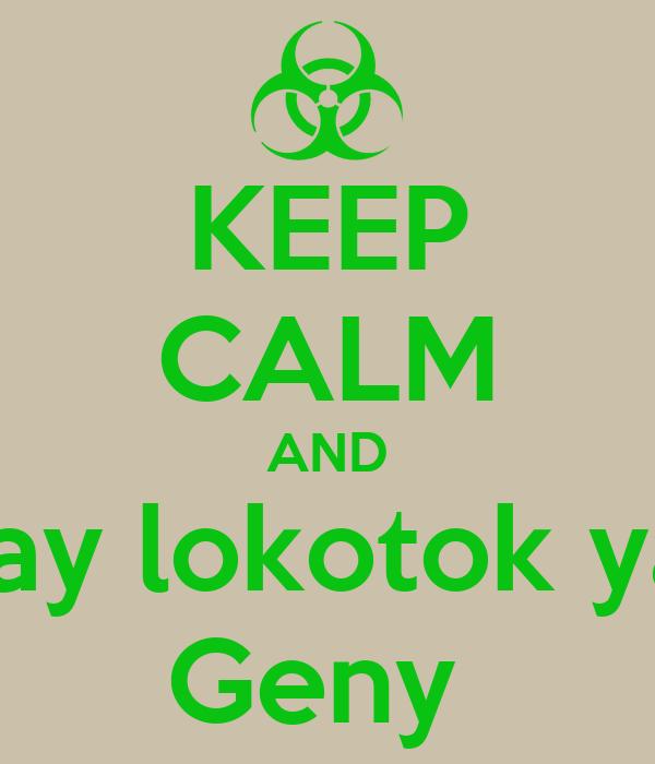 KEEP CALM AND Say lokotok ya  Geny