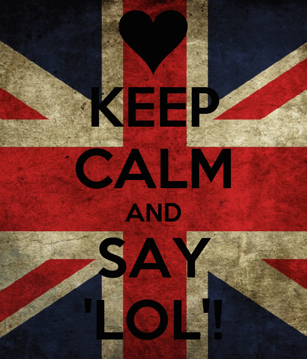KEEP CALM AND SAY 'LOL'!