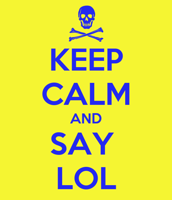 KEEP CALM AND SAY  LOL