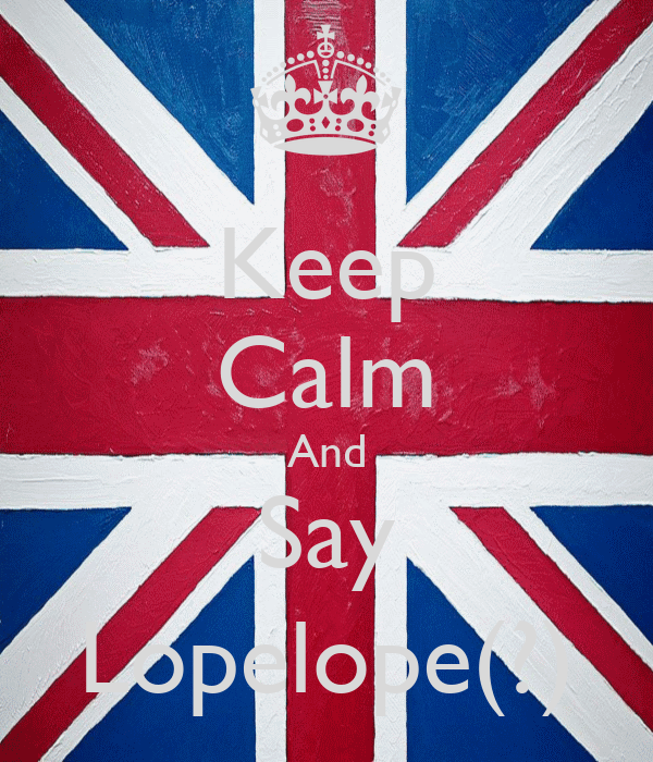Keep Calm And Say Lopelope(?)