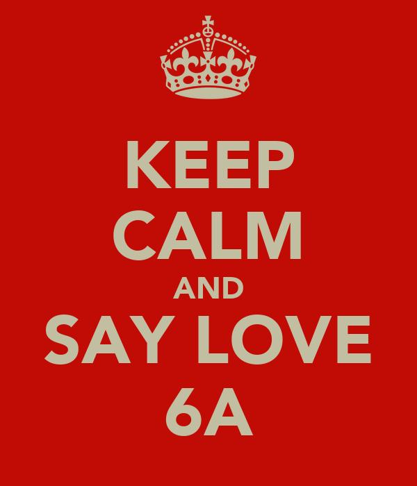 KEEP CALM AND SAY LOVE 6A