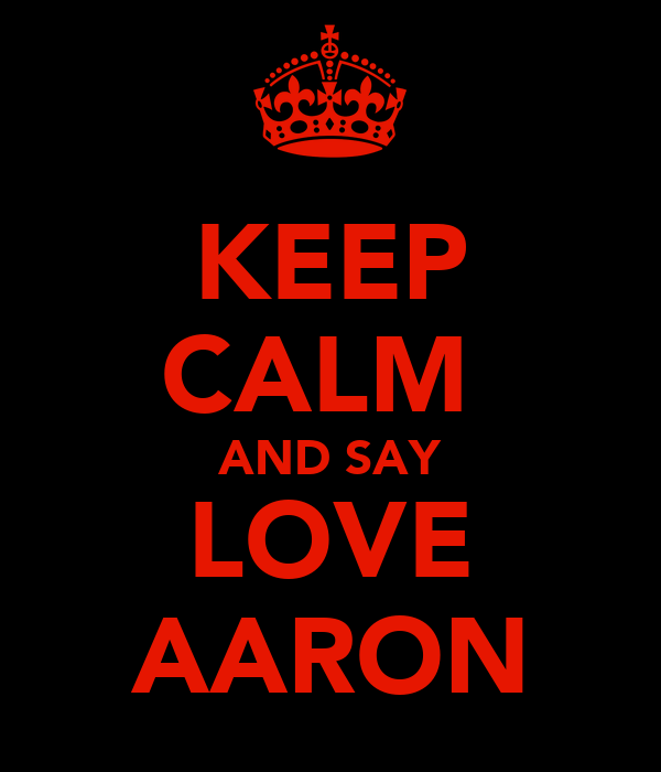 KEEP CALM  AND SAY LOVE AARON