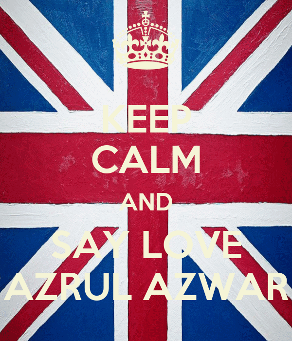 KEEP CALM AND SAY LOVE AZRUL AZWAR