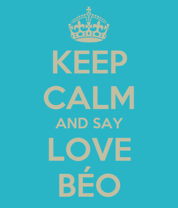 KEEP CALM AND SAY LOVE BÉO