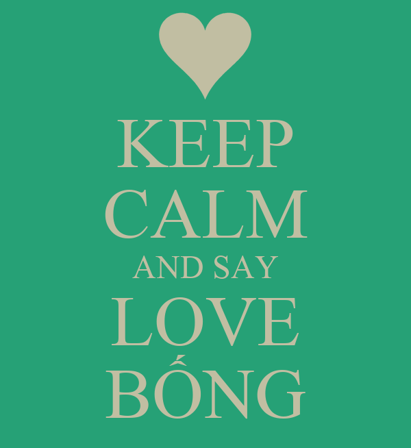KEEP CALM AND SAY LOVE BỐNG