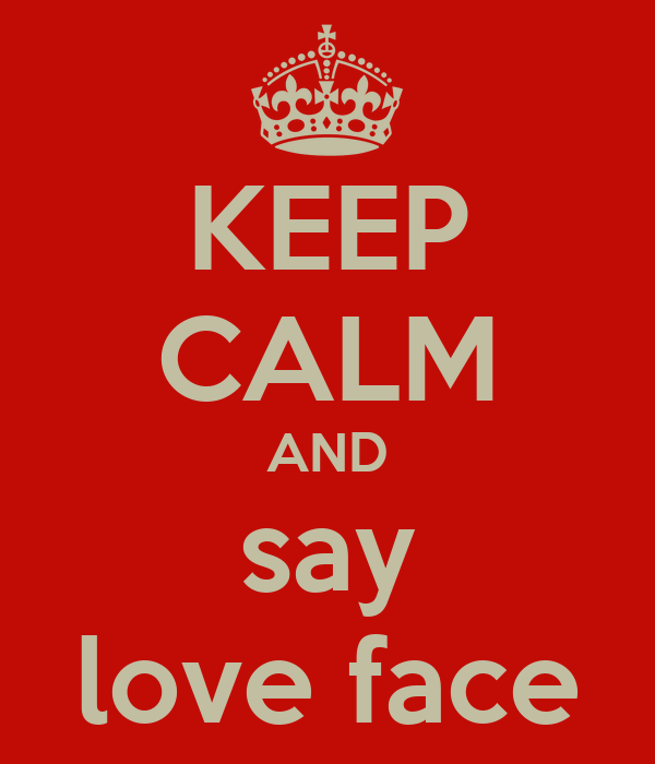 KEEP CALM AND say love face