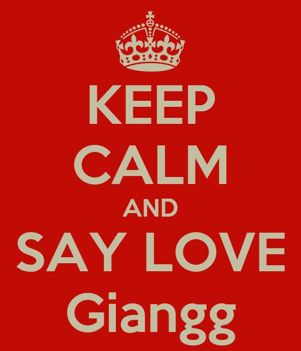KEEP CALM AND SAY LOVE Giangg