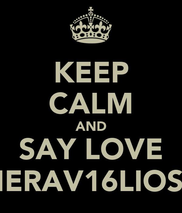 KEEP CALM AND SAY LOVE MERAV16LIOSA
