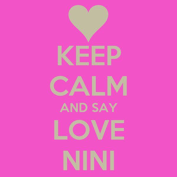 KEEP CALM AND SAY LOVE NINI