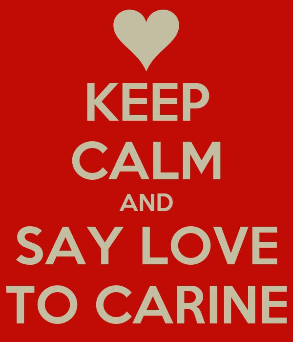 KEEP CALM AND SAY LOVE TO CARINE
