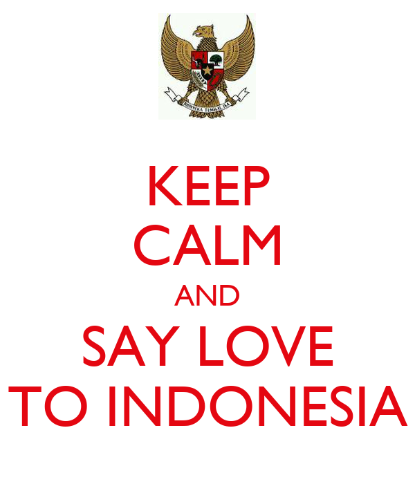 KEEP CALM AND SAY LOVE TO INDONESIA