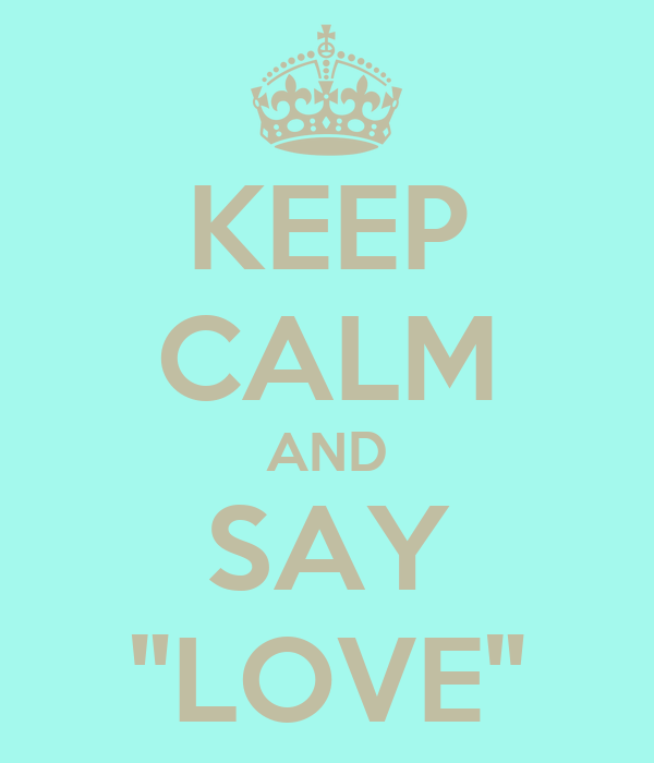 "KEEP CALM AND SAY ""LOVE"""
