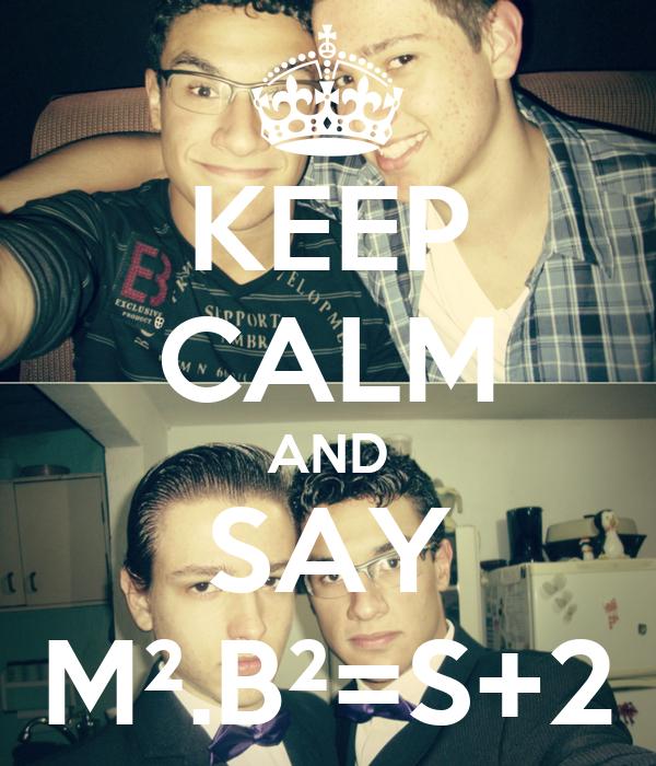 KEEP CALM AND SAY M².B²=S+2