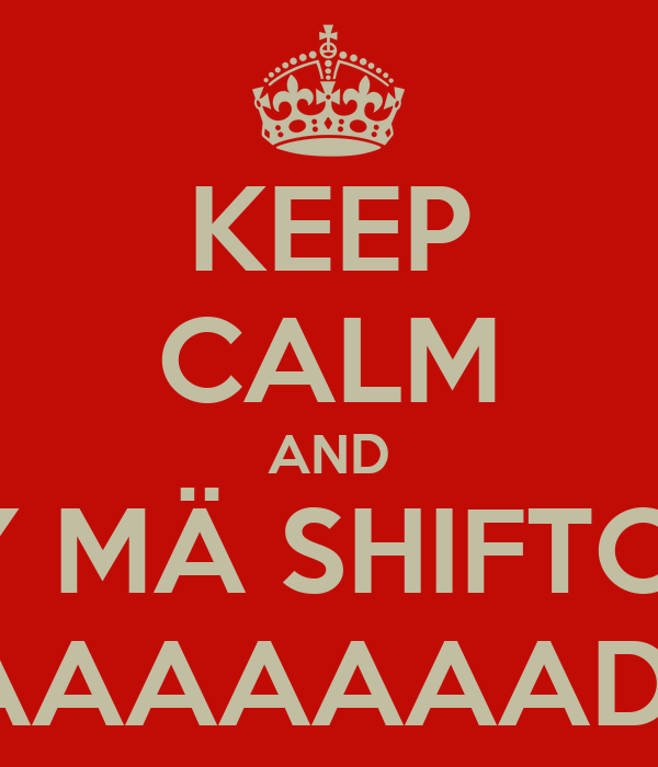 KEEP CALM AND SAY MÄ SHIFTO LÄ FAAAAAAAAADOOO