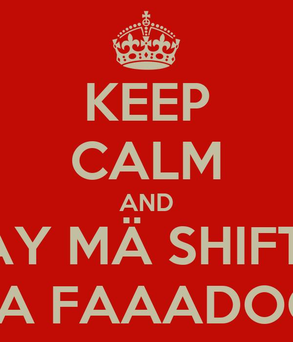 KEEP CALM AND SAY MÄ SHIFTO LA FAAADOO