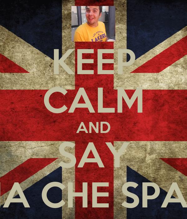 KEEP CALM AND SAY MA CHE SPA?!