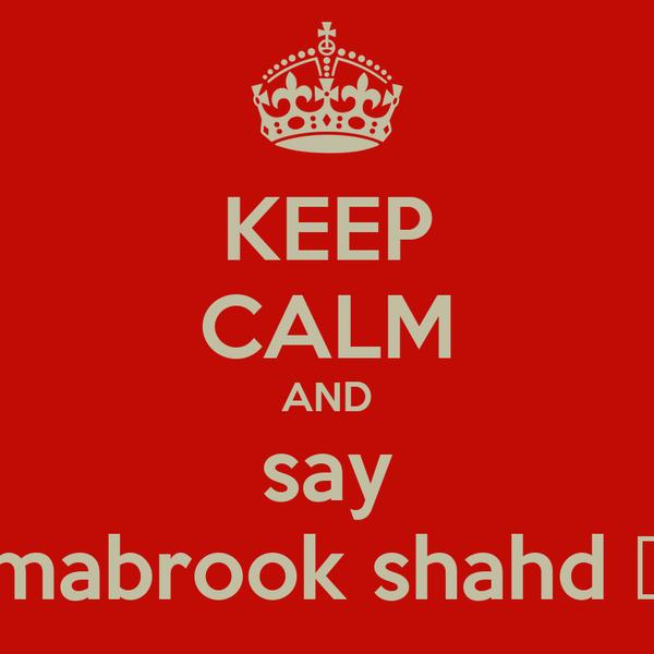 KEEP CALM AND say mabrook shahd ♥
