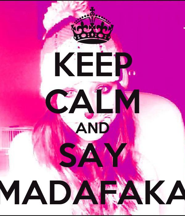 KEEP CALM AND SAY MADAFAKA
