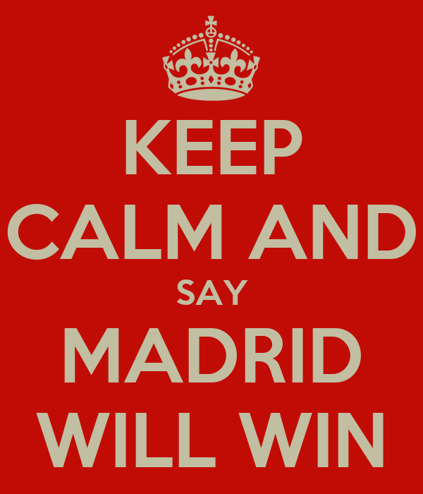 KEEP CALM AND SAY MADRID WILL WIN