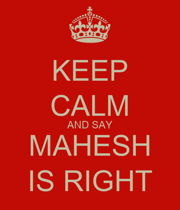 KEEP CALM AND SAY MAHESH IS RIGHT