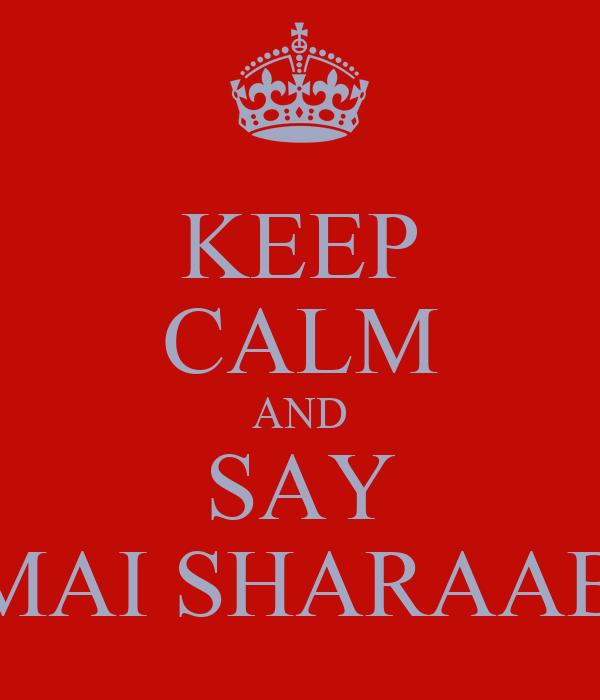 KEEP CALM AND SAY  MAI SHARAABI
