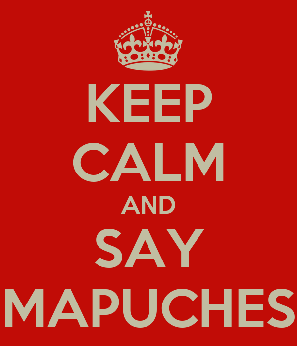 KEEP CALM AND SAY MAPUCHES