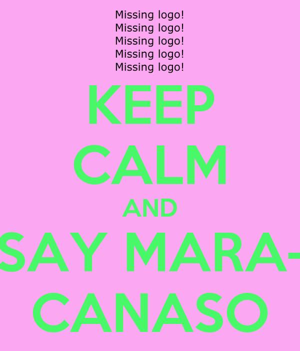 KEEP CALM AND SAY MARA- CANASO
