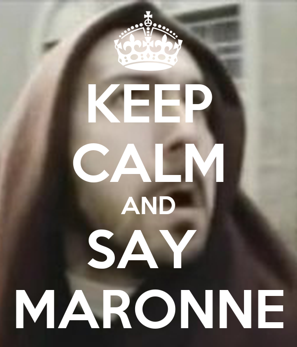 KEEP CALM AND SAY  MARONNE