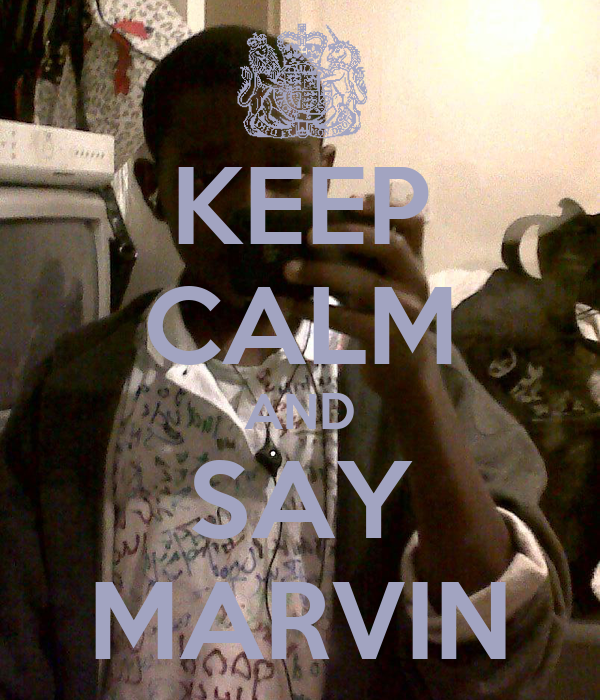 KEEP CALM AND SAY MARVIN