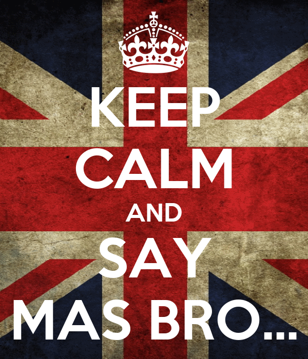 KEEP CALM AND SAY MAS BRO...