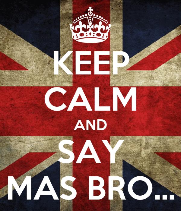 KEEP CALM AND SAY MAS BRO...
