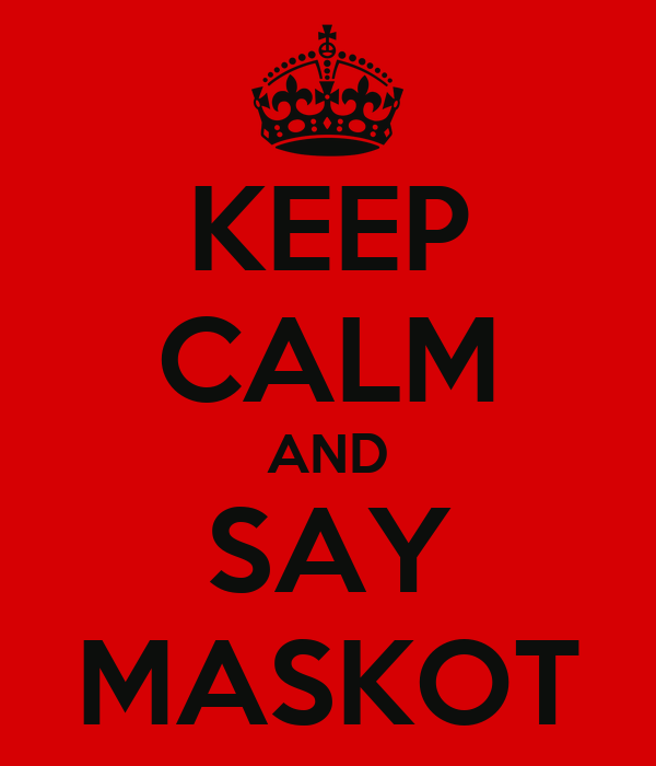 KEEP CALM AND SAY MASKOT