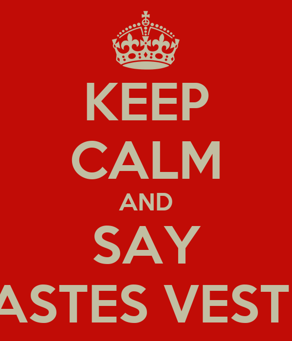 KEEP CALM AND SAY MASTES VESTES