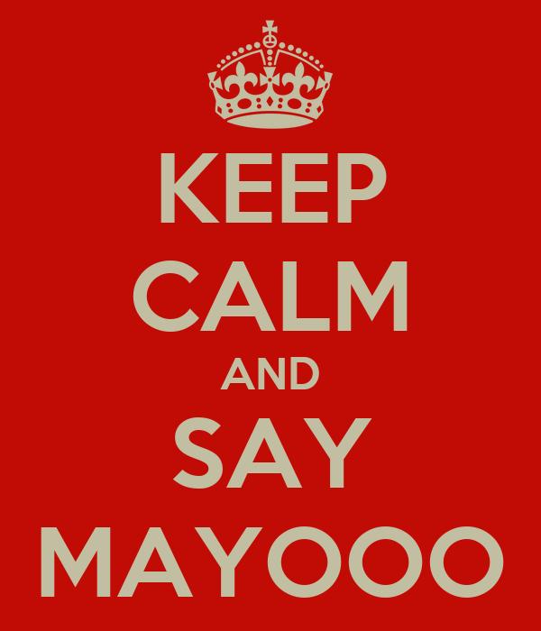 KEEP CALM AND SAY MAYOOO