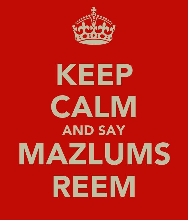 KEEP CALM AND SAY MAZLUMS REEM