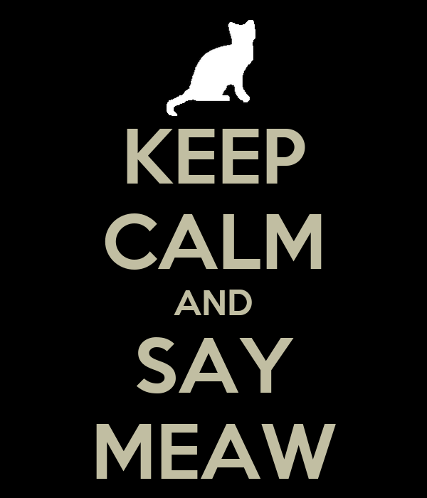 KEEP CALM AND SAY MEAW