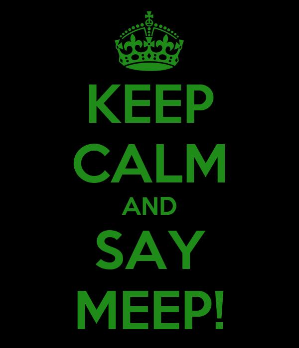 KEEP CALM AND SAY MEEP!