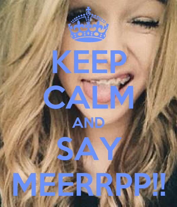 KEEP CALM AND SAY MEERRPP!!