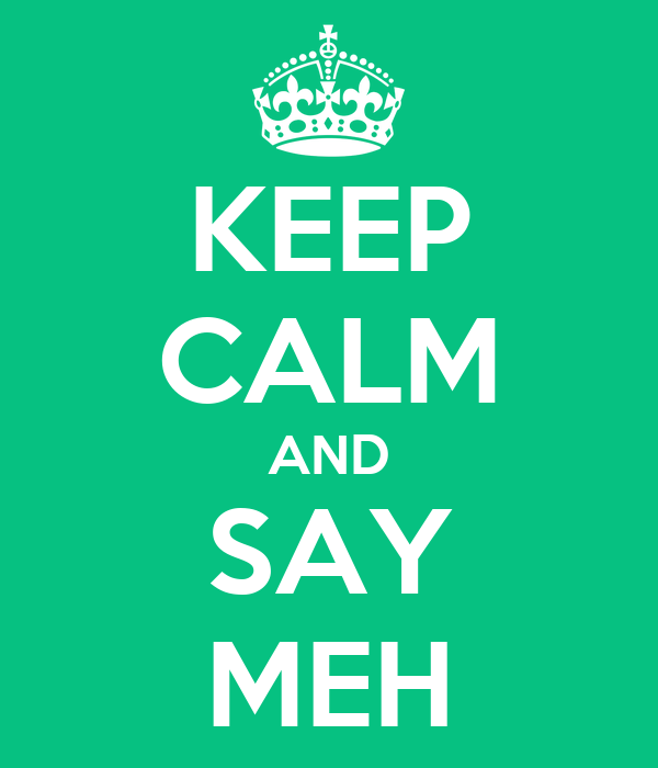 KEEP CALM AND SAY MEH