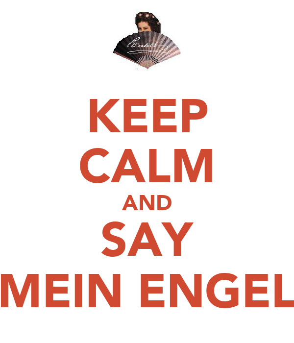 KEEP CALM AND SAY MEIN ENGEL