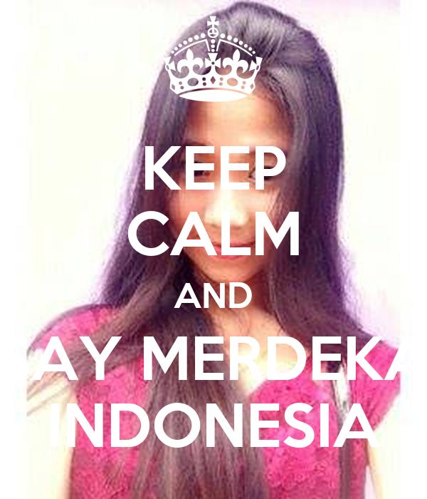 KEEP CALM AND SAY MERDEKA INDONESIA