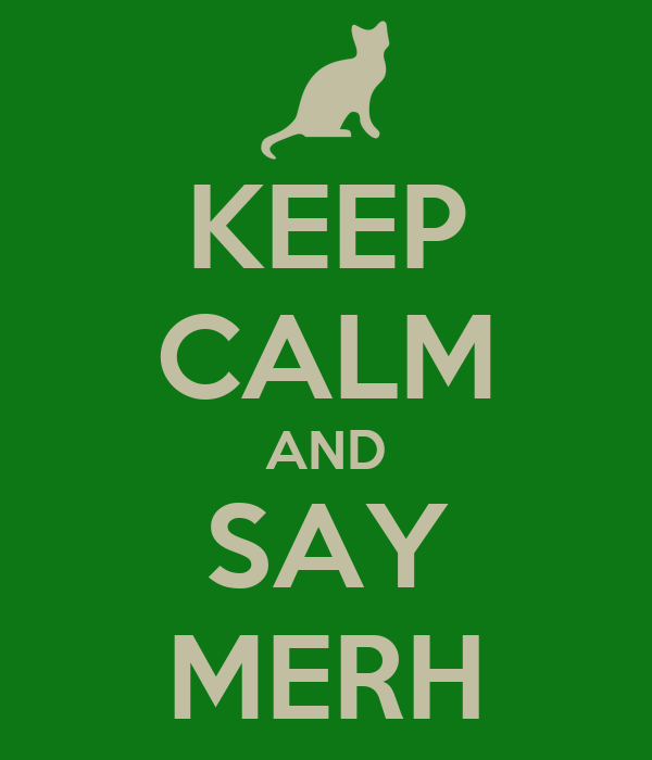 KEEP CALM AND SAY MERH
