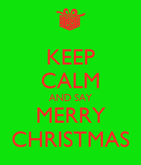 KEEP CALM AND SAY MERRY CHRISTMAS