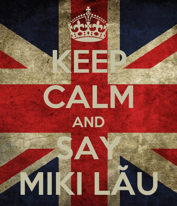 KEEP CALM AND SAY MIKI LĂU