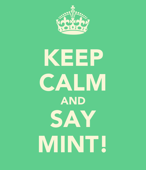 KEEP CALM AND SAY MINT!