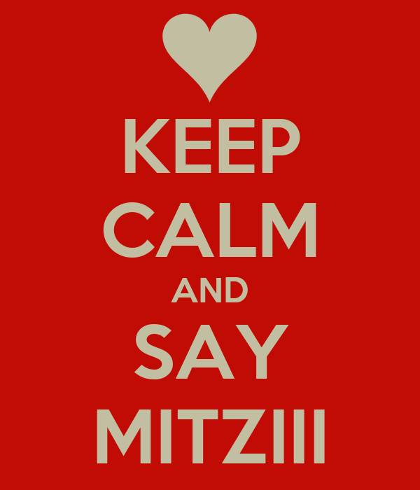 KEEP CALM AND SAY MITZIII