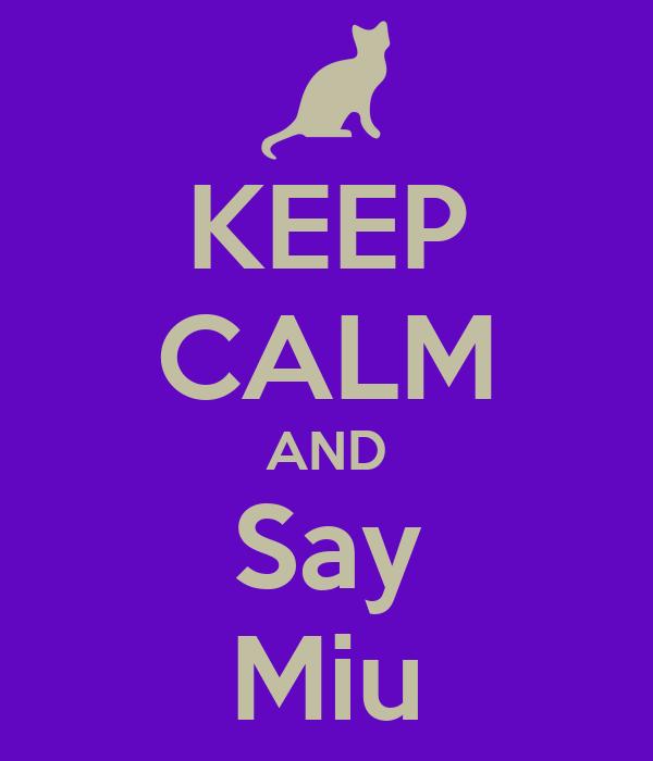 KEEP CALM AND Say Miu