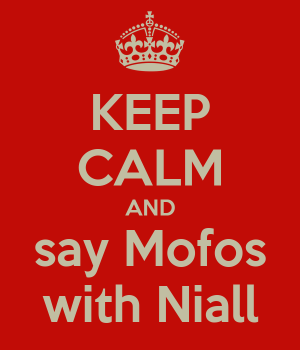 KEEP CALM AND say Mofos with Niall