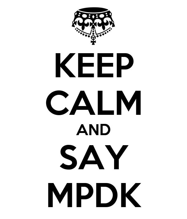 KEEP CALM AND SAY MPDK
